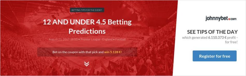 12 AND UNDER 4 5 Betting Predictions, Tips, Odds, Previews - 2017-08