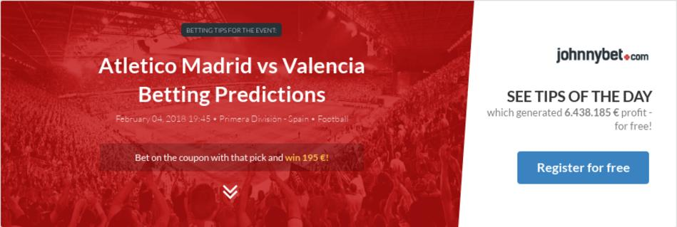 Atletico Madrid vs Valencia Betting Predictions, Tips, Odds, Previews -  2018-02-04 - by kubson