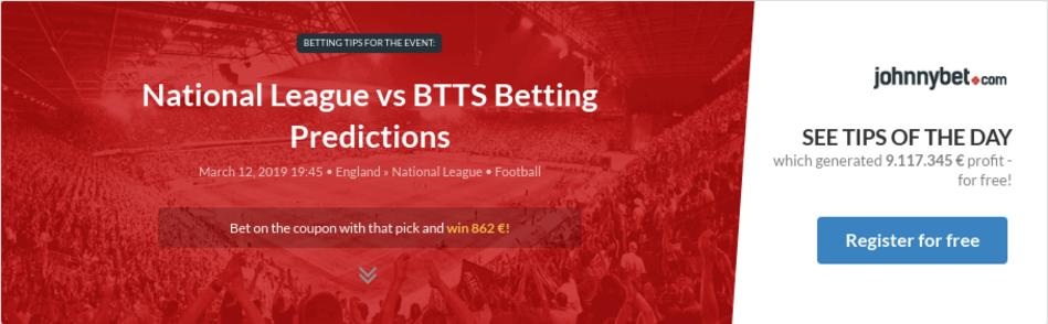 National League vs BTTS Betting Predictions, Tips, Odds, Previews